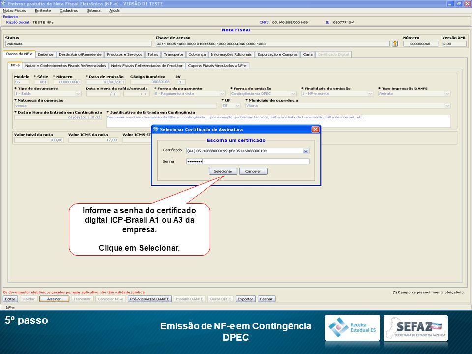 Informe a senha do certificado digital ICP-Brasil A1 ou A3 da empresa. Clique em Selecionar. Emissão de NF-e em Contingência DPEC 5º passo