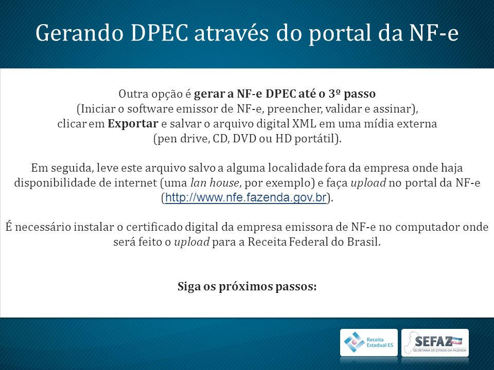 Gerando DPEC através do portal da NF-e Outra opção é gerar a NF-e DPEC até o 3º passo (Iniciar o software emissor de NF-e, preencher, validar e assina