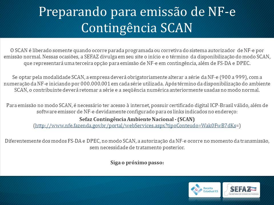 Preparando para emissão de NF-e Contingência SCAN O SCAN é liberado somente quando ocorre parada programada ou corretiva do sistema autorizador de NF-