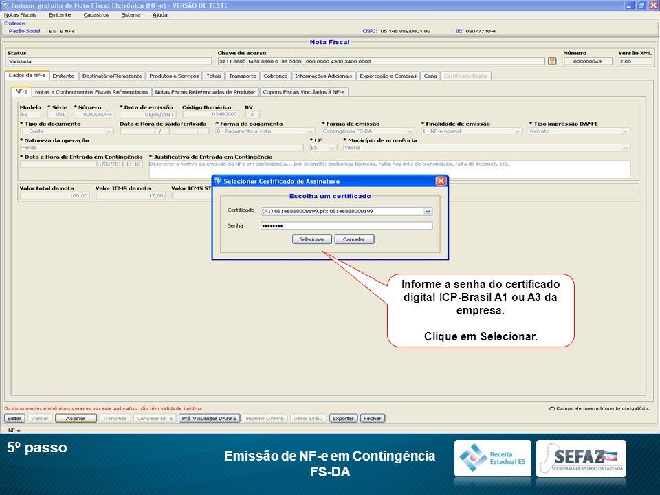 Informe a senha do certificado digital ICP-Brasil A1 ou A3 da empresa. Clique em Selecionar. Emissão de NF-e em Contingência FS-DA 5º passo