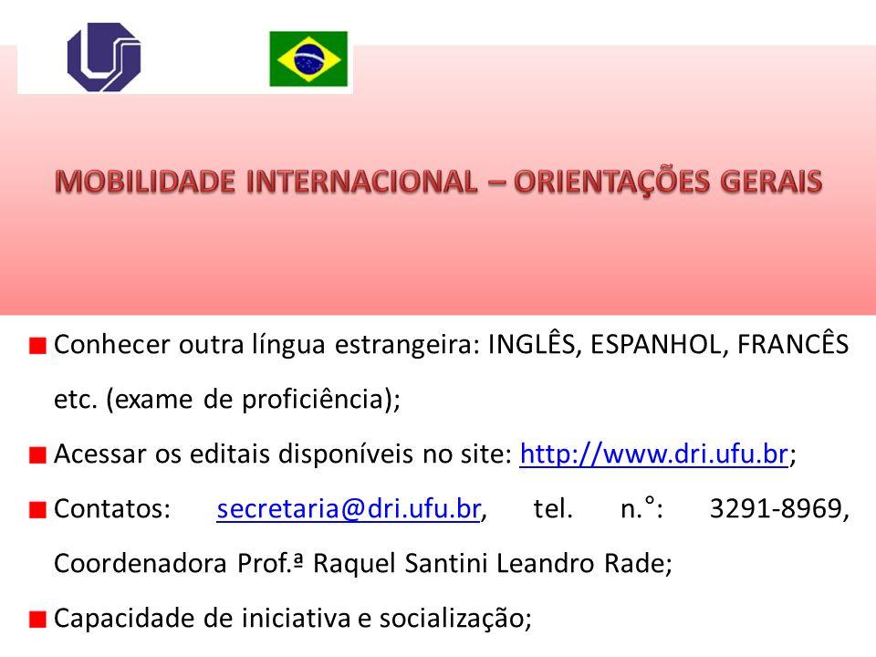 Conhecer outra língua estrangeira: INGLÊS, ESPANHOL, FRANCÊS etc. (exame de proficiência); Acessar os editais disponíveis no site: http://www.dri.ufu.