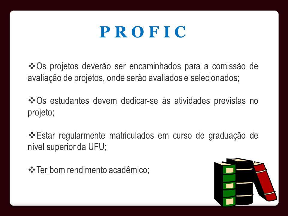 P R O F I C Os projetos deverão ser encaminhados para a comissão de avaliação de projetos, onde serão avaliados e selecionados; Os estudantes devem de