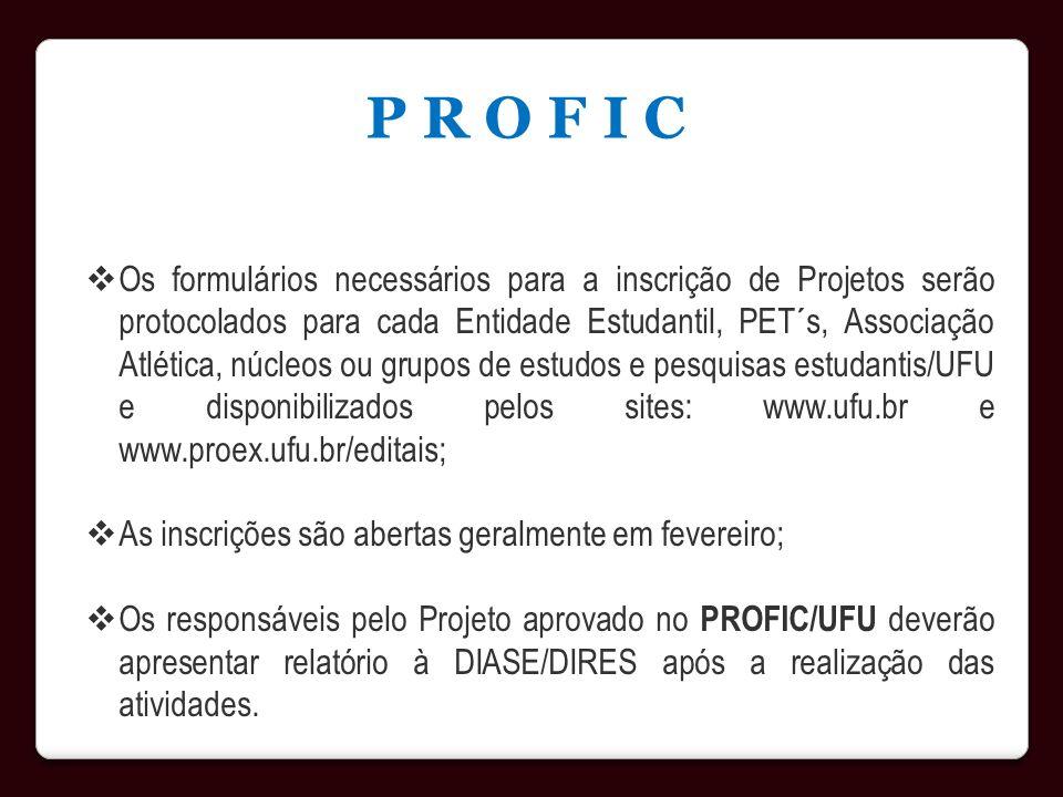P R O F I C Os formulários necessários para a inscrição de Projetos serão protocolados para cada Entidade Estudantil, PET´s, Associação Atlética, núcl