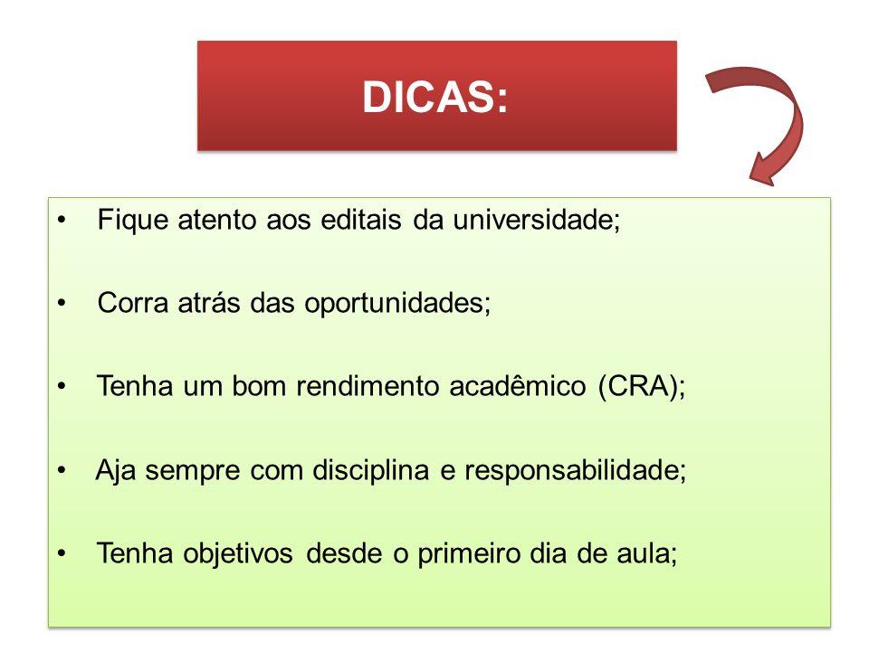 DICAS: Fique atento aos editais da universidade; Corra atrás das oportunidades; Tenha um bom rendimento acadêmico (CRA); Aja sempre com disciplina e r