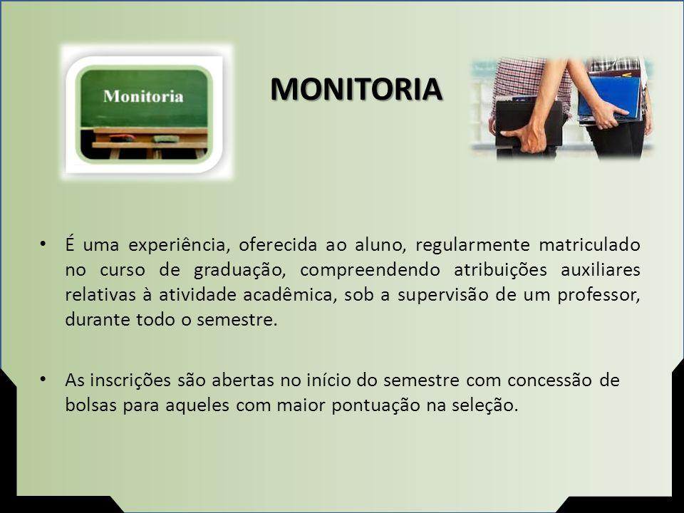 MONITORIA É uma experiência, oferecida ao aluno, regularmente matriculado no curso de graduação, compreendendo atribuições auxiliares relativas à ativ