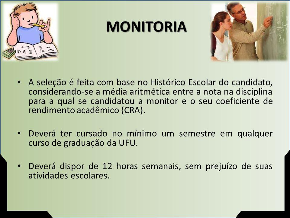 MONITORIA A seleção é feita com base no Histórico Escolar do candidato, considerando-se a média aritmética entre a nota na disciplina para a qual se c