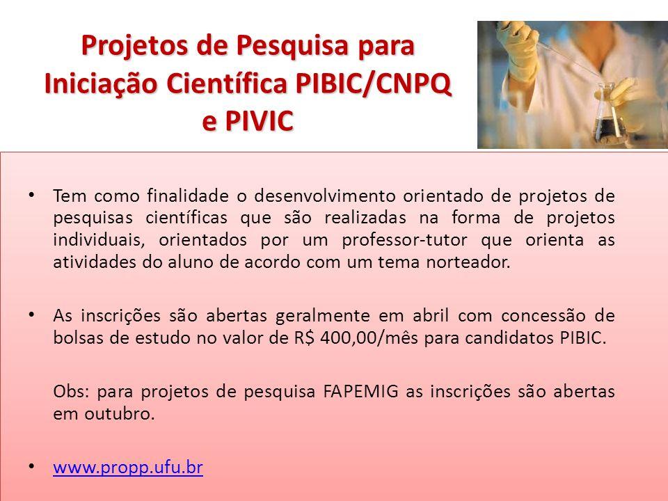 Projetos de Pesquisa para Iniciação Científica PIBIC/CNPQ e PIVIC Projetos de Pesquisa para Iniciação Científica PIBIC/CNPQ e PIVIC Tem como finalidad