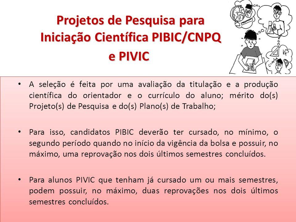 Projetos de Pesquisa para Iniciação Científica PIBIC/CNPQ e PIVIC Projetos de Pesquisa para Iniciação Científica PIBIC/CNPQ e PIVIC A seleção é feita
