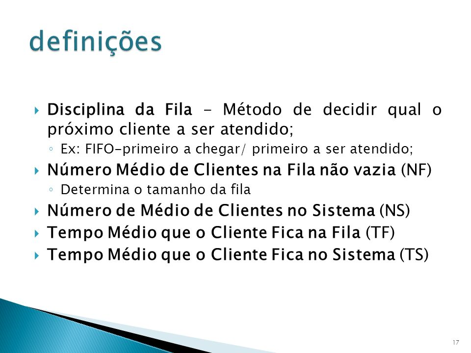 Disciplina da Fila - Método de decidir qual o próximo cliente a ser atendido; Ex: FIFO-primeiro a chegar/ primeiro a ser atendido; Número Médio de Cli
