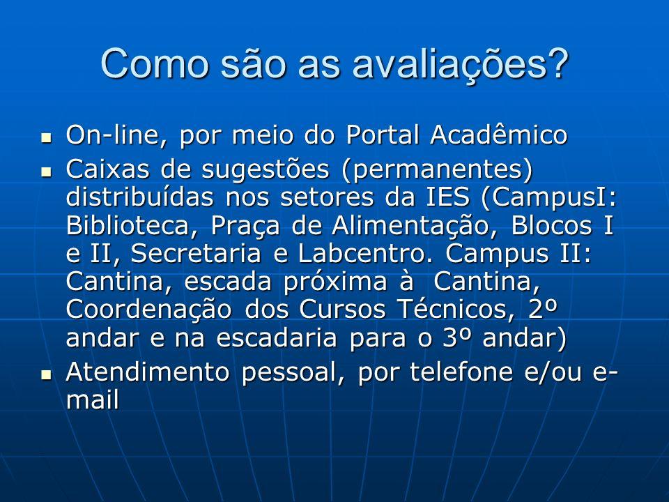 Como são as avaliações? On-line, por meio do Portal Acadêmico On-line, por meio do Portal Acadêmico Caixas de sugestões (permanentes) distribuídas nos