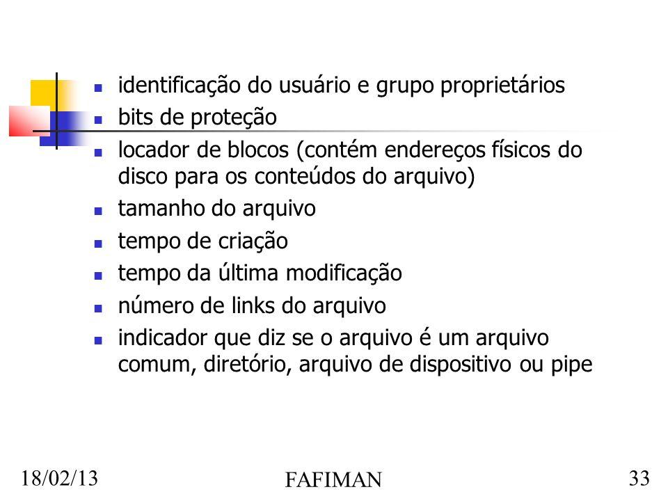 18/02/13 FAFIMAN 33 identificação do usuário e grupo proprietários bits de proteção locador de blocos (contém endereços físicos do disco para os conte