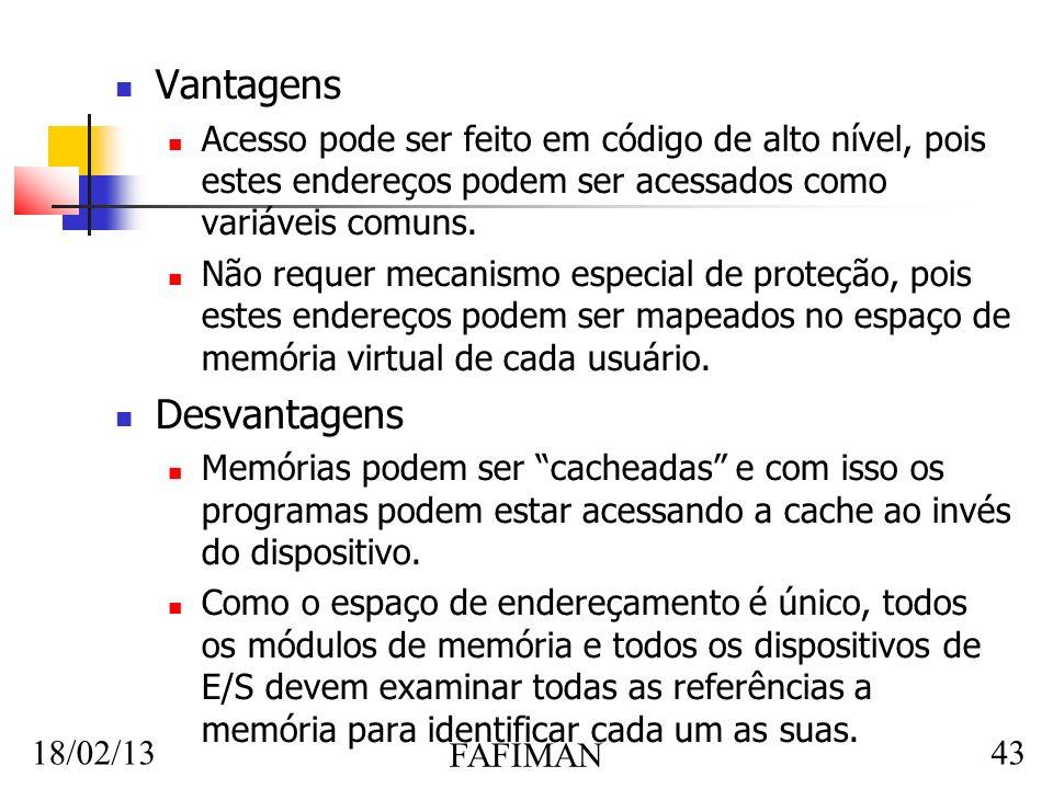 18/02/13 FAFIMAN 43 Vantagens Acesso pode ser feito em código de alto nível, pois estes endereços podem ser acessados como variáveis comuns.