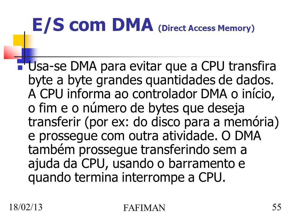 18/02/13 FAFIMAN 55 E/S com DMA (Direct Access Memory) Usa-se DMA para evitar que a CPU transfira byte a byte grandes quantidades de dados.