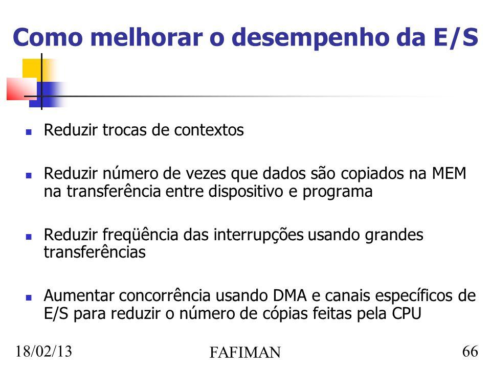 18/02/13 FAFIMAN 66 Como melhorar o desempenho da E/S Reduzir trocas de contextos Reduzir número de vezes que dados são copiados na MEM na transferênc