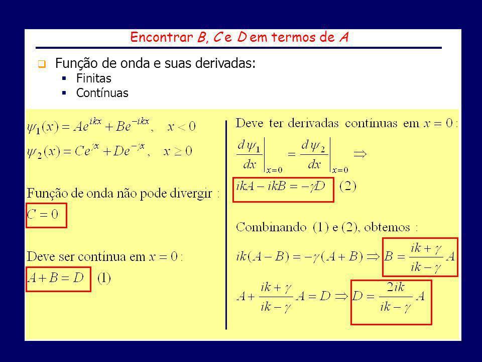 Encontrar B, C e D em termos de A Função de onda e suas derivadas: Finitas Contínuas