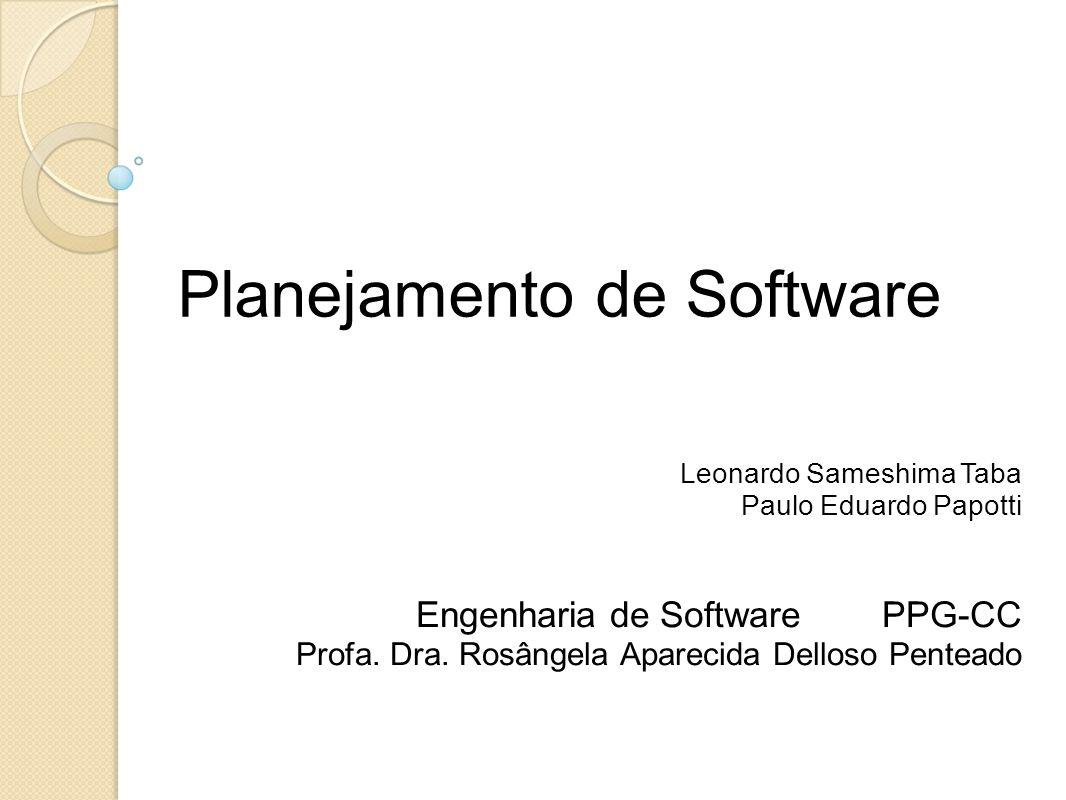 Planejamento de Software Leonardo Sameshima Taba Paulo Eduardo Papotti Engenharia de Software PPG-CC Profa. Dra. Rosângela Aparecida Delloso Penteado