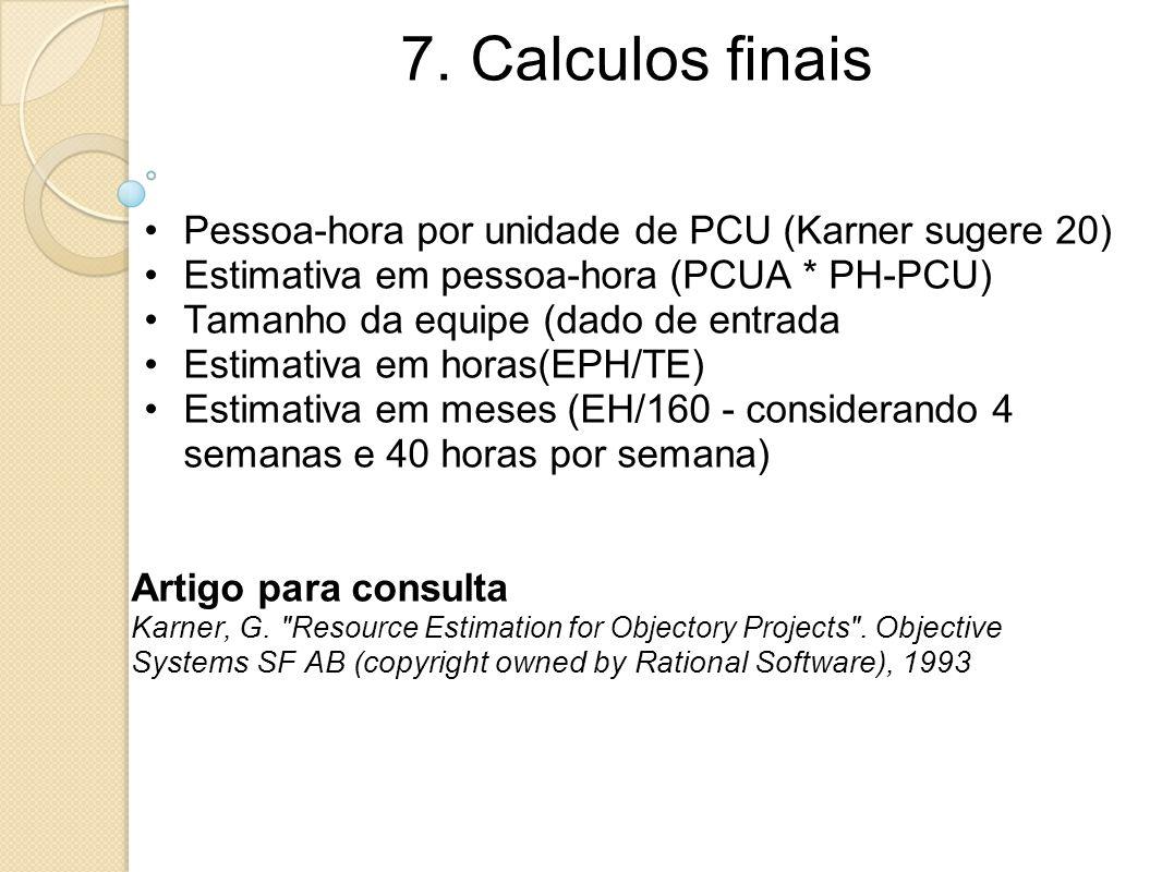7. Calculos finais Pessoa-hora por unidade de PCU (Karner sugere 20) Estimativa em pessoa-hora (PCUA * PH-PCU) Tamanho da equipe (dado de entrada Esti