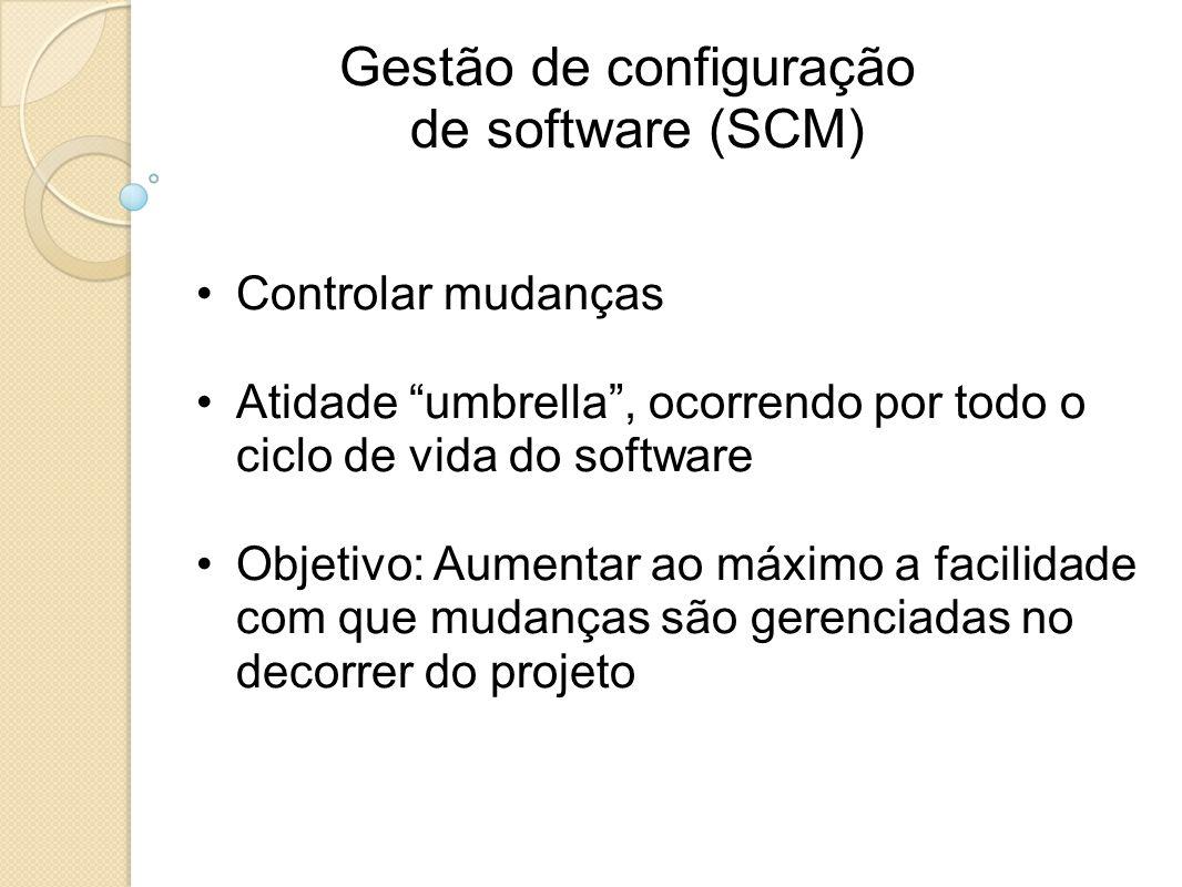 Gestão de configuração de software (SCM) Controlar mudanças Atidade umbrella, ocorrendo por todo o ciclo de vida do software Objetivo: Aumentar ao máx