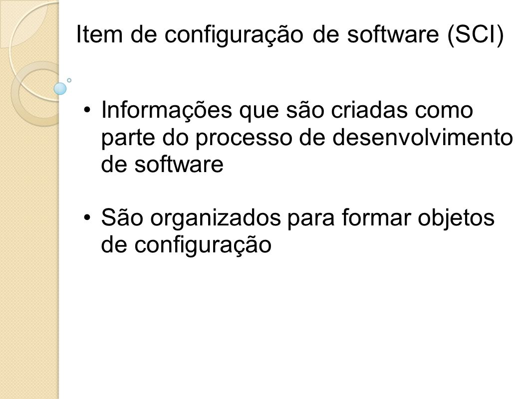 Item de configuração de software (SCI) Informações que são criadas como parte do processo de desenvolvimento de software São organizados para formar o