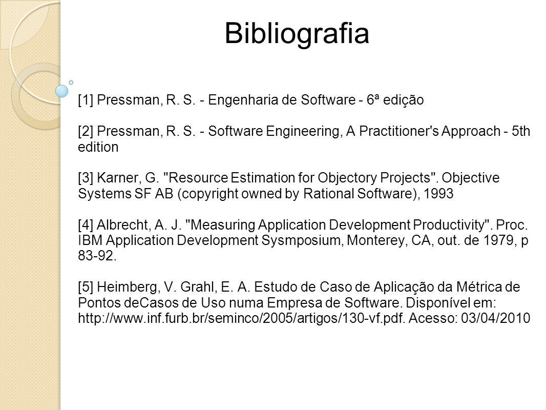 Bibliografia [1] Pressman, R. S. - Engenharia de Software - 6ª edição [2] Pressman, R. S. - Software Engineering, A Practitioner's Approach - 5th edit