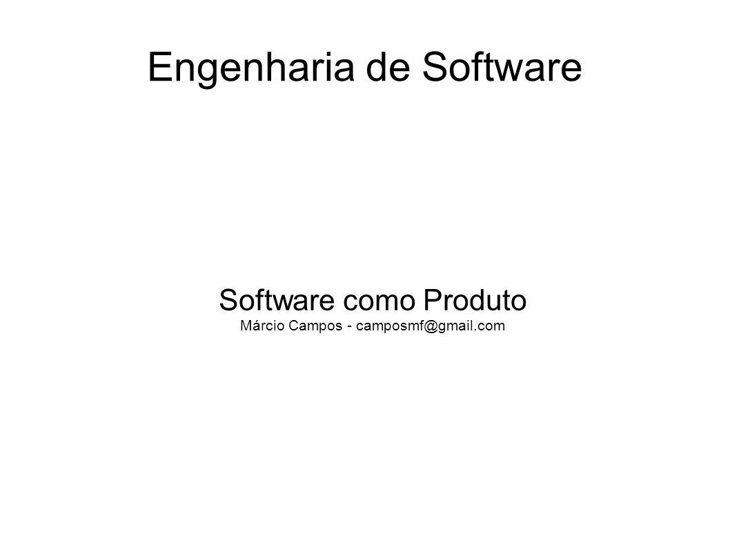 Engenharia de Software Software como Produto Márcio Campos - camposmf@gmail.com