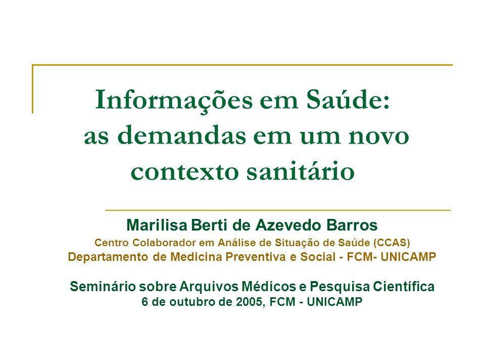 Informações em Saúde: as demandas em um novo contexto sanitário Marilisa Berti de Azevedo Barros Centro Colaborador em Análise de Situação de Saúde (C