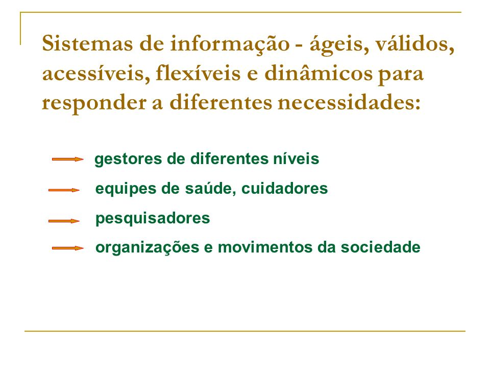 Sistemas de informação - ágeis, válidos, acessíveis, flexíveis e dinâmicos para responder a diferentes necessidades: gestores de diferentes níveis equ