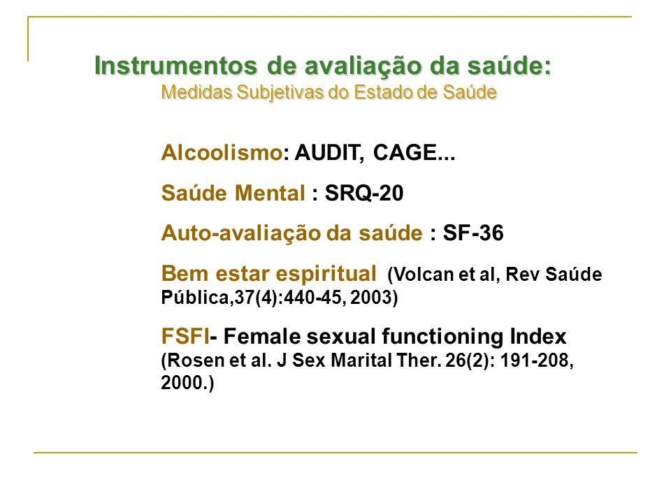 Instrumentos de avaliação da saúde: Medidas Subjetivas do Estado de Saúde Alcoolismo: AUDIT, CAGE... Saúde Mental : SRQ-20 Auto-avaliação da saúde : S