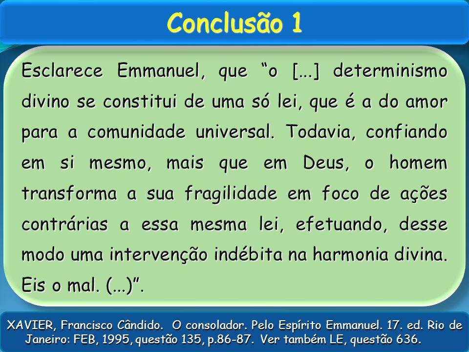 Esclarece Emmanuel, que o [...] determinismo divino se constitui de uma só lei, que é a do amor para a comunidade universal. Todavia, confiando em si
