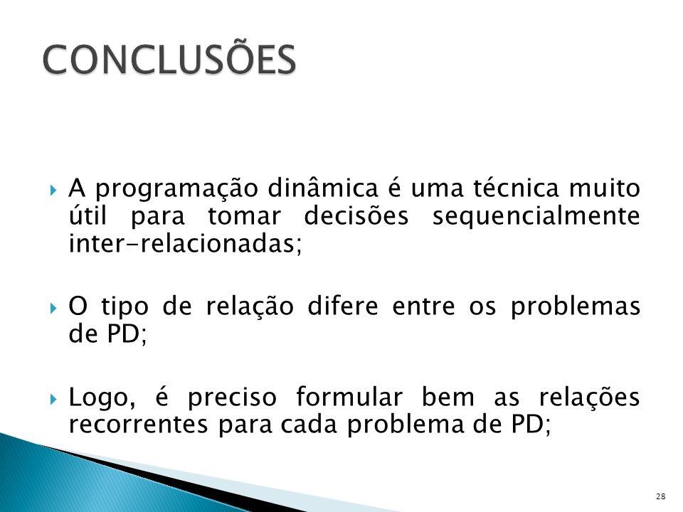 A programação dinâmica é uma técnica muito útil para tomar decisões sequencialmente inter-relacionadas; O tipo de relação difere entre os problemas de