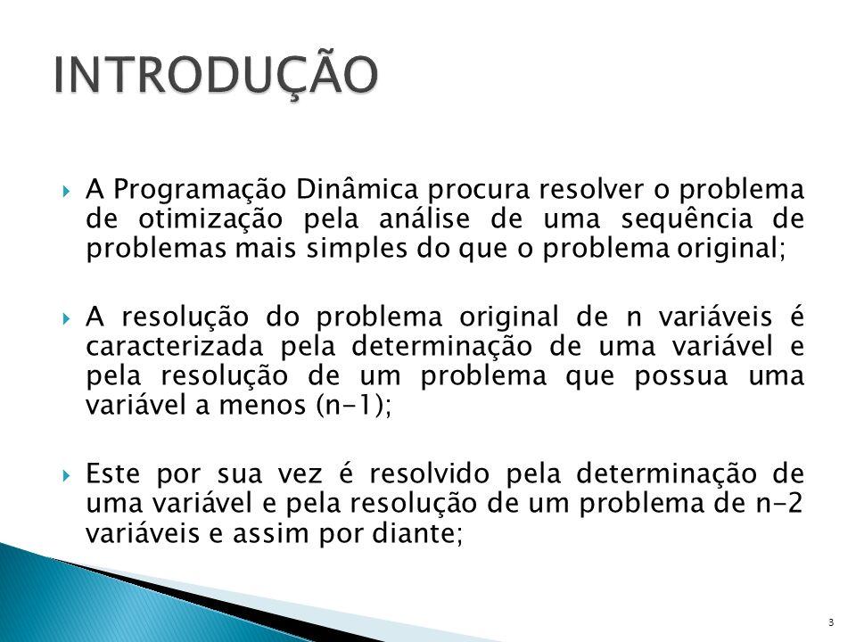 A Programação Dinâmica procura resolver o problema de otimização pela análise de uma sequência de problemas mais simples do que o problema original; A