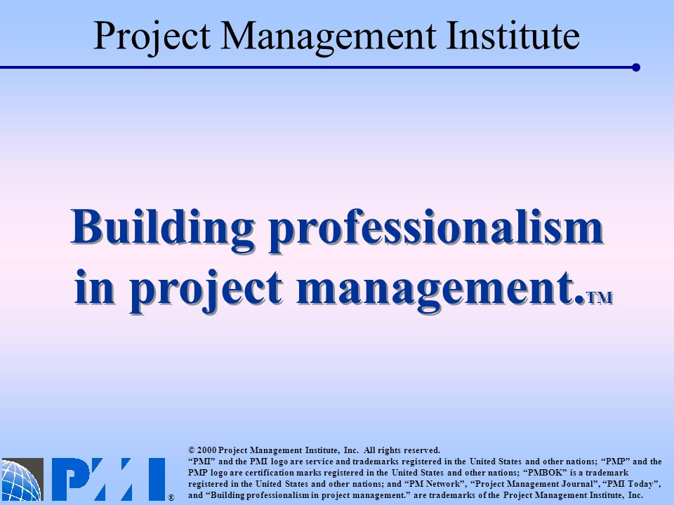 Project Management Institute © 2000 Project Management Institute, Inc.