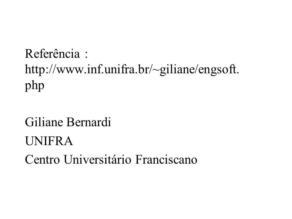 Referência : http://www.inf.unifra.br/~giliane/engsoft. php Giliane Bernardi UNIFRA Centro Universitário Franciscano