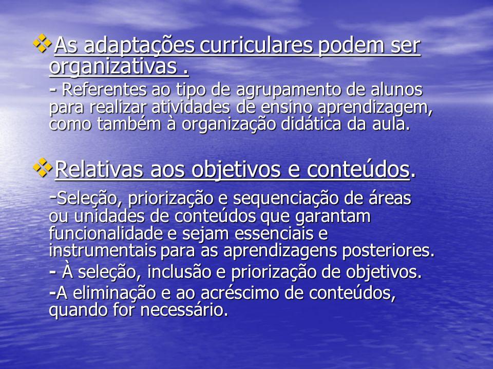 As adaptações curriculares podem ser organizativas.