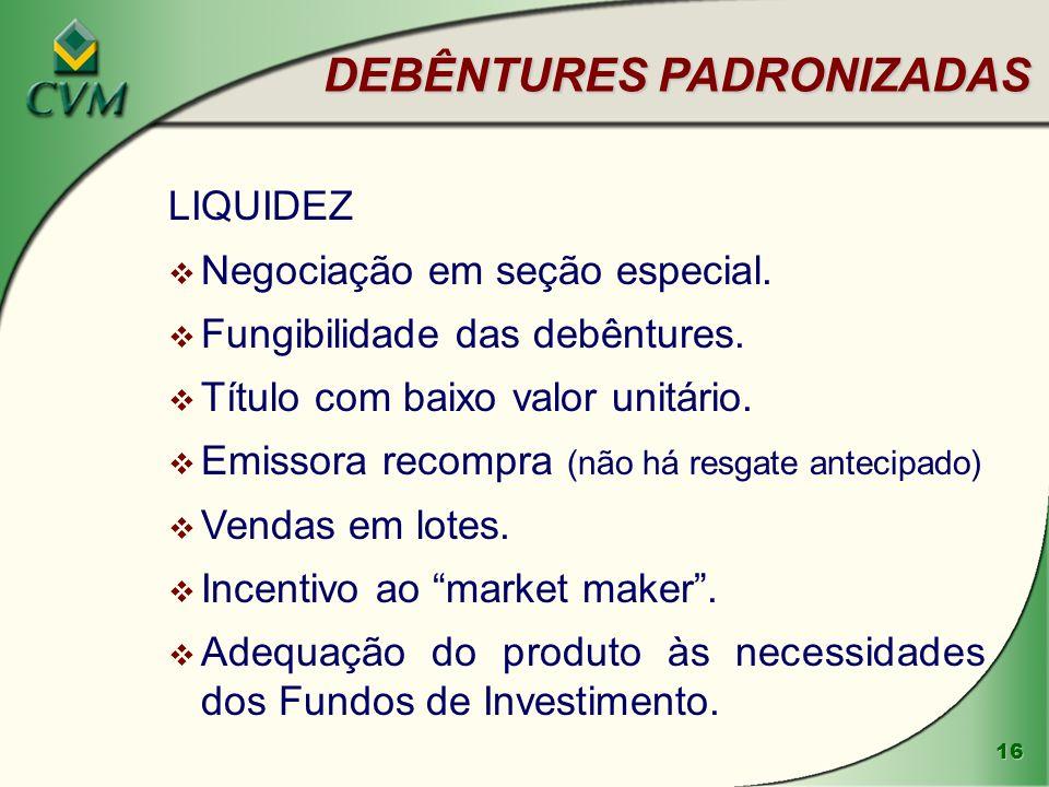 16 DEBÊNTURES PADRONIZADAS LIQUIDEZ v Negociação em seção especial.