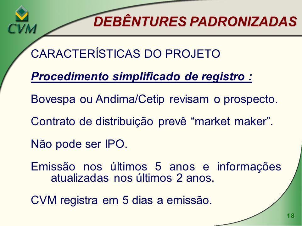 18 CARACTERÍSTICAS DO PROJETO Procedimento simplificado de registro : Bovespa ou Andima/Cetip revisam o prospecto.