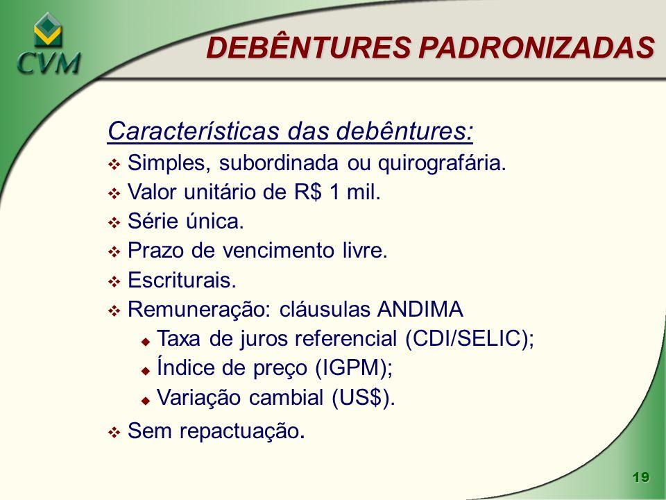 19 DEBÊNTURES PADRONIZADAS Características das debêntures: v Simples, subordinada ou quirografária.