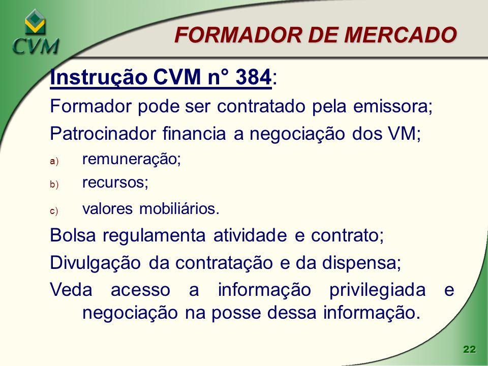 22 FORMADOR DE MERCADO Instrução CVM n° 384: Formador pode ser contratado pela emissora; Patrocinador financia a negociação dos VM; a) remuneração; b) recursos; c) valores mobiliários.