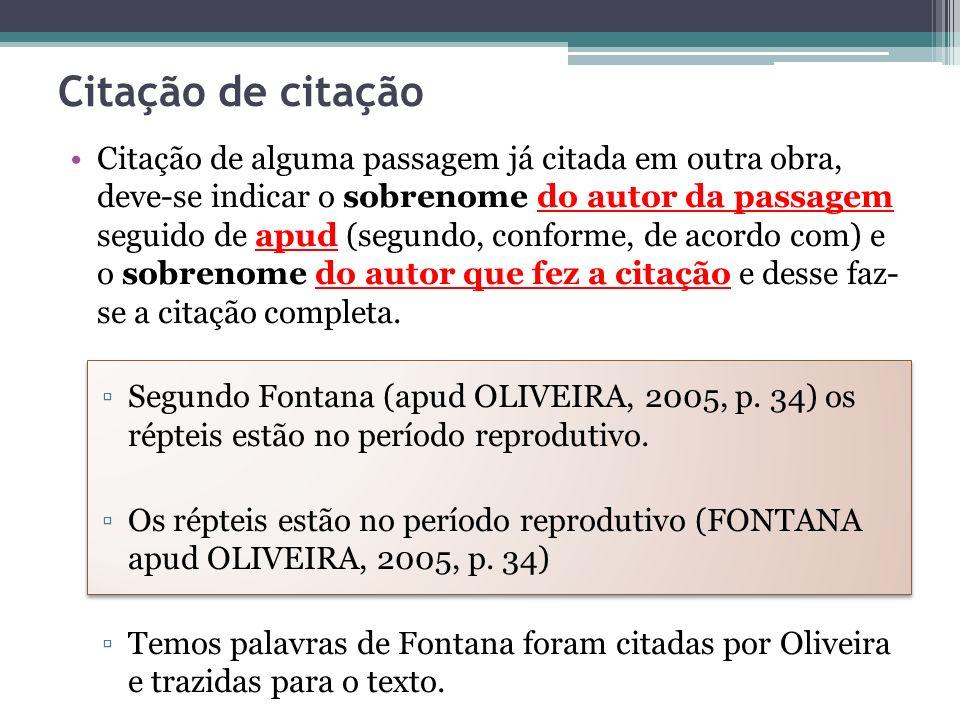 Citação de citação Citação de alguma passagem já citada em outra obra, deve-se indicar o sobrenome do autor da passagem seguido de apud (segundo, conf