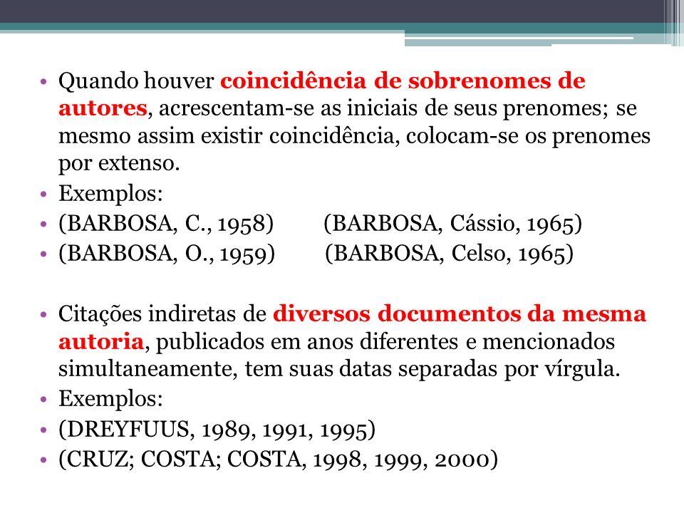 Citação direta ou textual (transcrição) Aquela que se transcreve exatamente as palavras do autor citado.