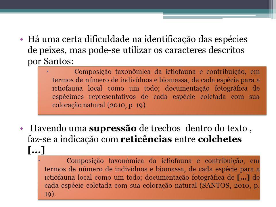 Há uma certa dificuldade na identificação das espécies de peixes, mas pode-se utilizar os caracteres descritos por Santos: Composição taxonômica da ic