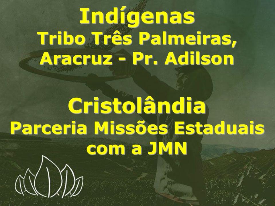 Indígenas Tribo Três Palmeiras, Aracruz - Pr. Adilson Cristolândia Parceria Missões Estaduais com a JMN
