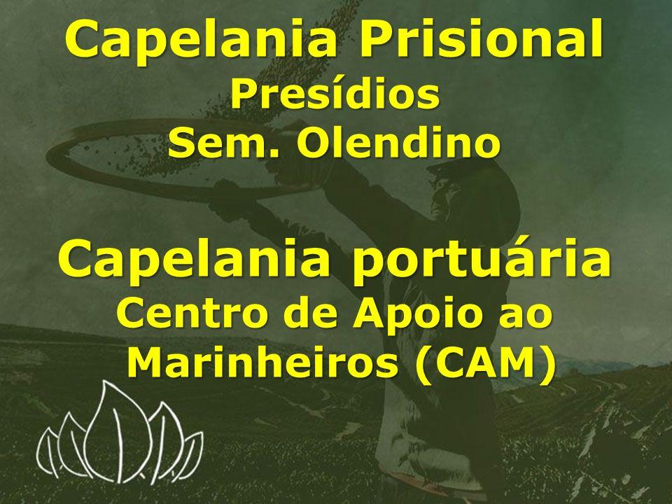 Capelania Prisional Presídios Sem. Olendino Capelania portuária Centro de Apoio ao Marinheiros (CAM) Marinheiros (CAM)