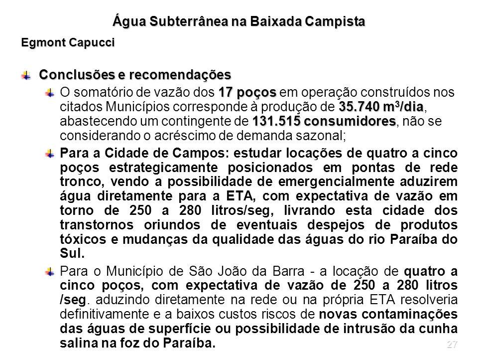 27 Água Subterrânea na Baixada Campista Egmont Capucci Conclusões e recomendações 17 poços 35.740 m 3 /dia 131.515 consumidores O somatório de vazão d