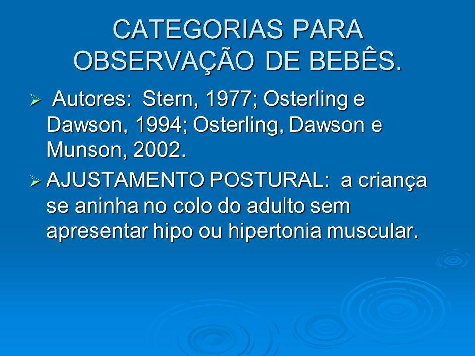 CATEGORIAS PARA OBSERVAÇÃO DE BEBÊS. Autores: Stern, 1977; Osterling e Dawson, 1994; Osterling, Dawson e Munson, 2002. Autores: Stern, 1977; Osterling