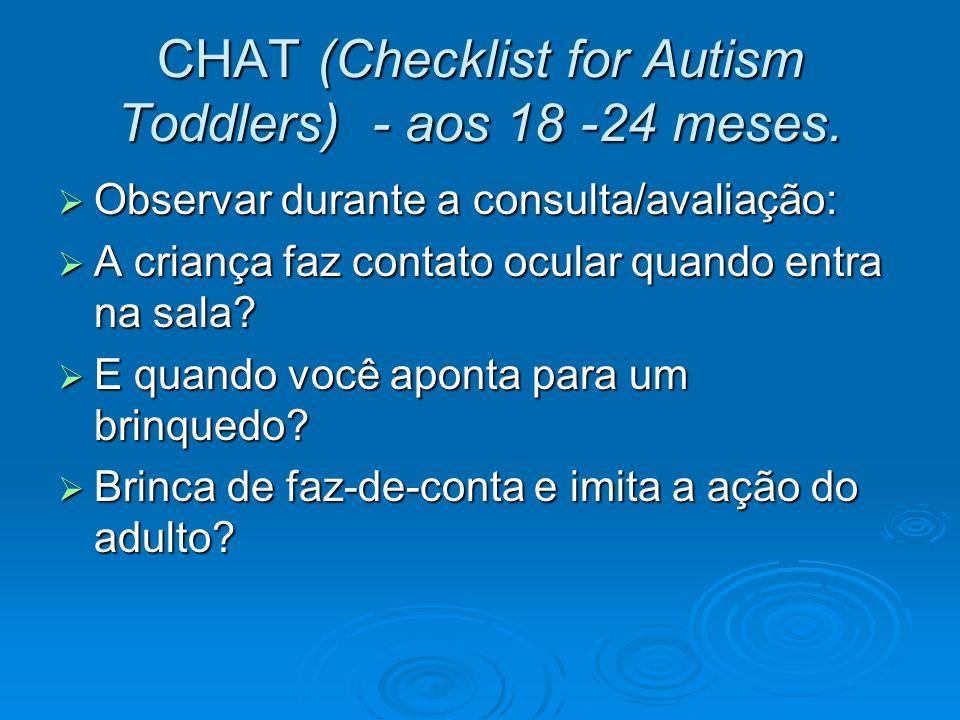 CHAT (Checklist for Autism Toddlers) - aos 18 -24 meses. Observar durante a consulta/avaliação: Observar durante a consulta/avaliação: A criança faz c