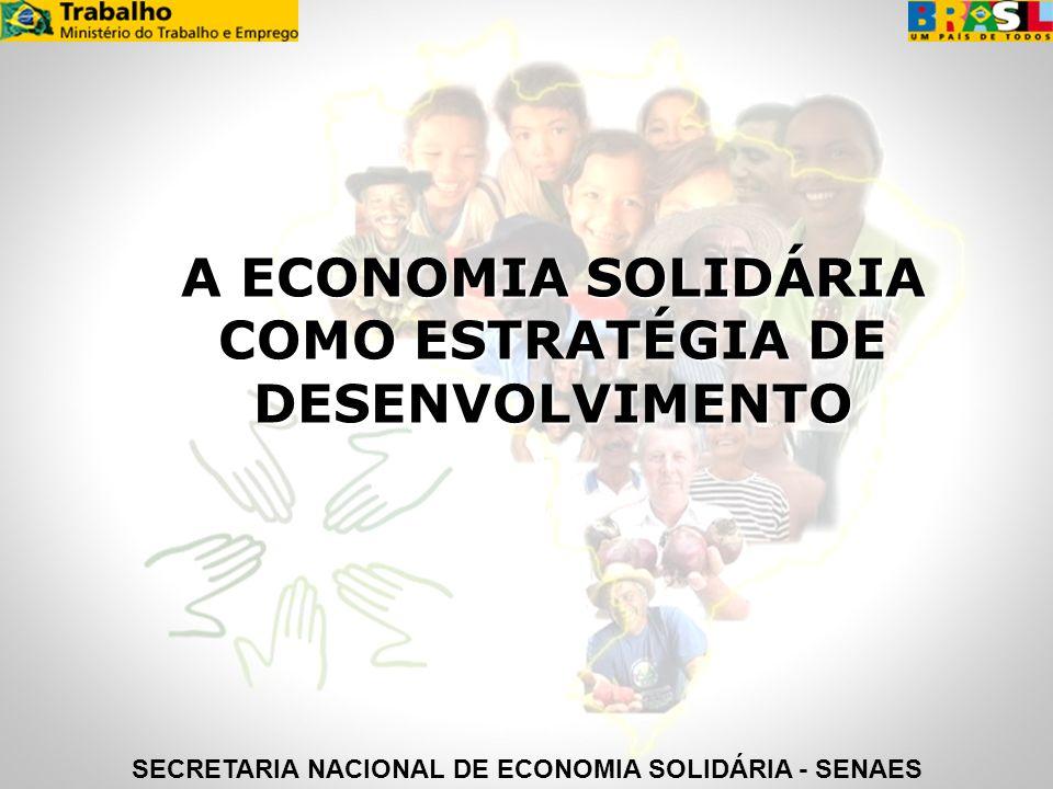 A ECONOMIA SOLIDÁRIA COMO ESTRATÉGIA DE DESENVOLVIMENTO SECRETARIA NACIONAL DE ECONOMIA SOLIDÁRIA - SENAES