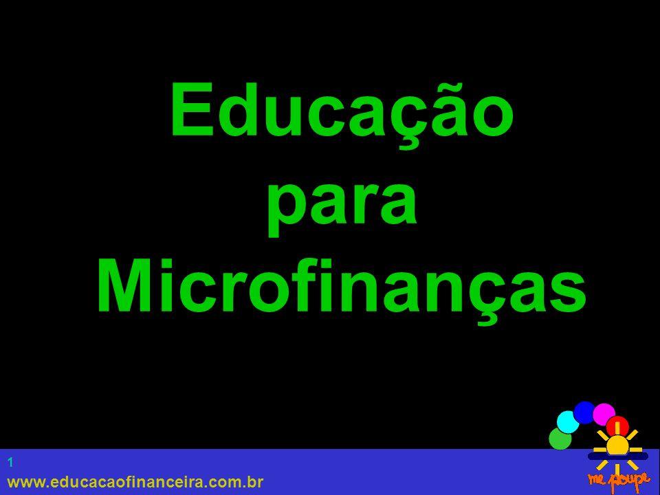 www.educacaofinanceira.com.br 2 Programa Global de Educação Financeira (PGEF) Microfinance Opportunities Freedom from Hunger Citi Foudantion Desenvolvimento de um currículo de educação financeira voltado para famílias de baixa renda em países em desenvolvimento
