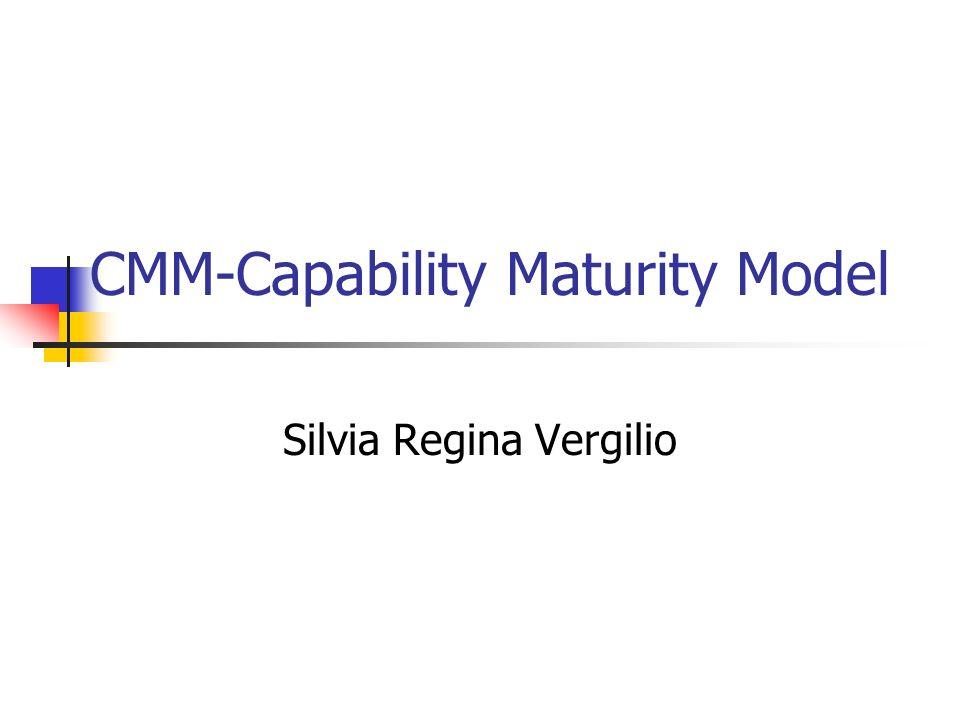 CMM-Capability Maturity Model Silvia Regina Vergilio