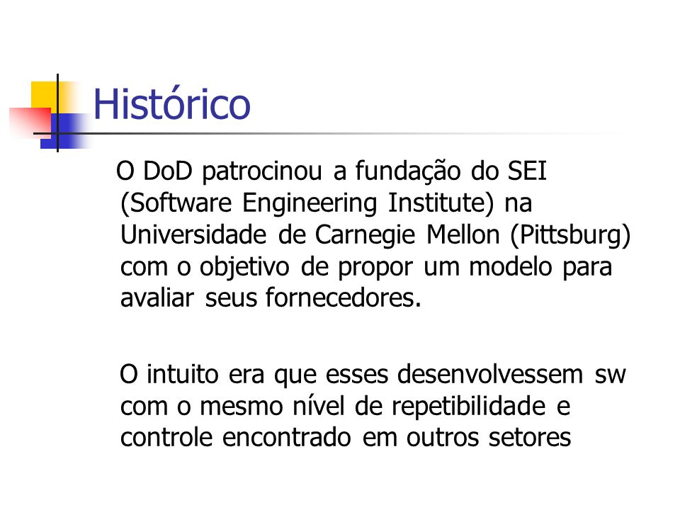 Histórico O DoD patrocinou a fundação do SEI (Software Engineering Institute) na Universidade de Carnegie Mellon (Pittsburg) com o objetivo de propor